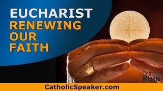 Eucharist: Catholic Mass Renews Our Relationship With God (Parish Mission Speaker Ken Yasinski)