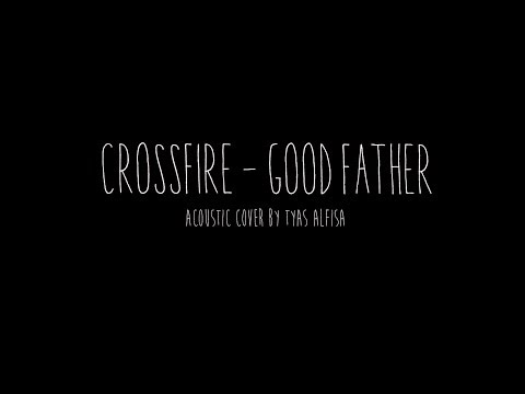 Crossfire - Good Father (Acoustic Cover)