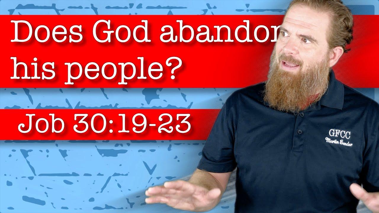 Does God abandon his people? - Job 30:19-23