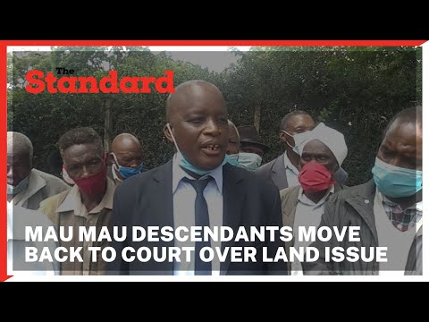 Mau Mau descendants move back to court to claim over 100 acre land they won 8 years ago