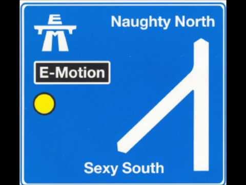 E-Motion - The Naughty North & The Sexy South (Naughty But Nice Mix)