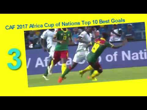CAF 2017 Africa Cup of Nations Top 10 Best Goals