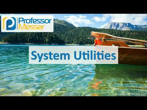 System Utilities - CompTIA A+ 220-1002 - 1.5