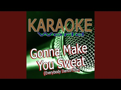 Gonna Make You Sweat (Everybody Dance Now) (Originally Performed By C+C Music Factory) (Karaoke...