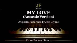 My Love (Acoustic Version) by Jess Glynne - Piano Accompaniment