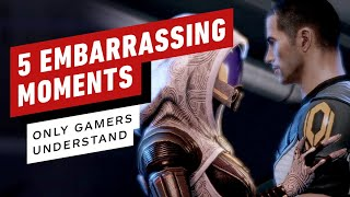 5 Embarrassing Moments Only Gamers Understand