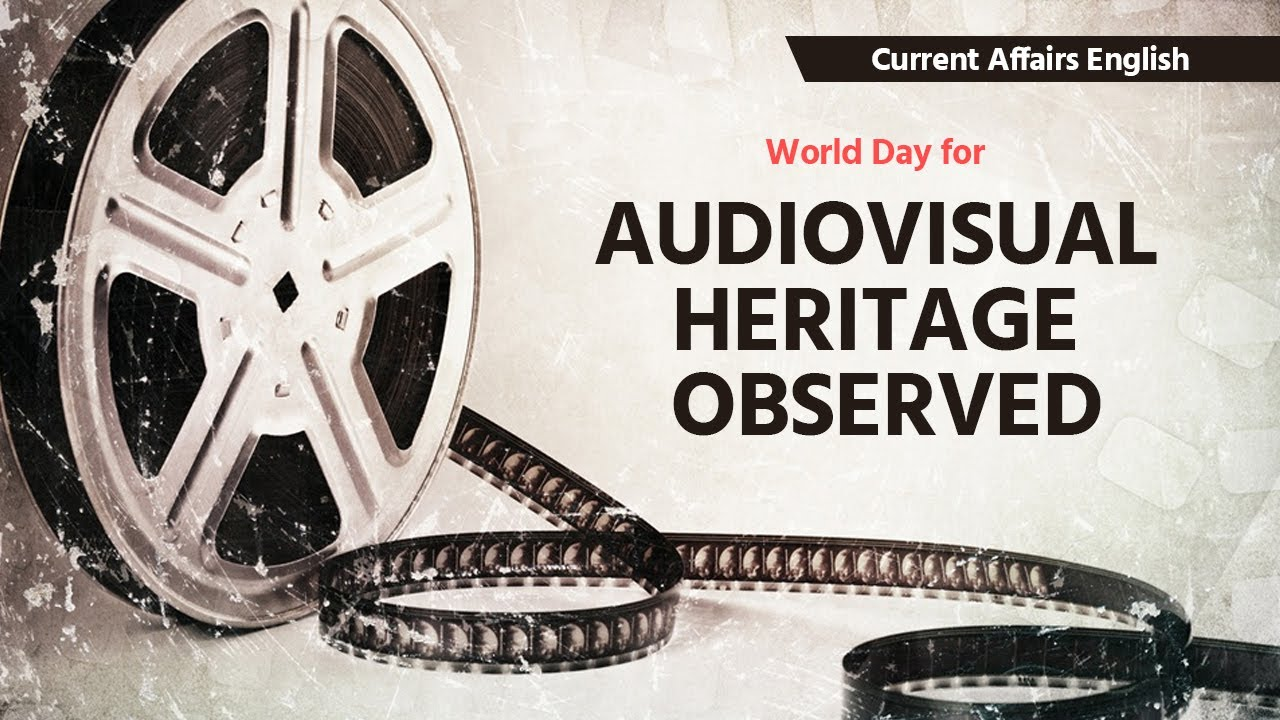 Current Affairs English : World Day for Audiovisual Heritage observed