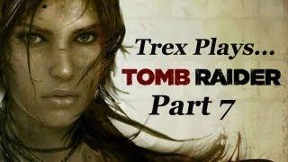 Trex Plays...Tomb Raider Part 7: I Bring the Boom Boom Boom