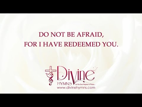 Do Not Be Afraid, For I Have Redeemed You