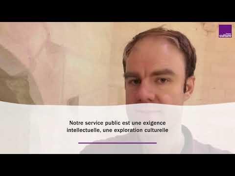 """""""Notre service public est un trésor national. Une exigence intellectuelle, exploration culturelle."""""""