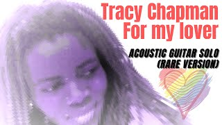 Tracy Chapman - For my lover (acoustic / guitar solo version)