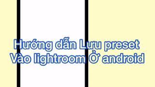 HƯỚNG DẪN LƯU PRESET VÀO LIGHTROOM Ở ANDROID 😎 (clip by Hồ Vũ Huy)