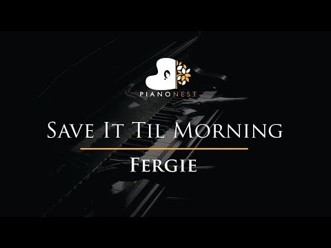 Fergie - Save It Til Morning - Piano Karaoke / Sing Along / Cover With Lyrics