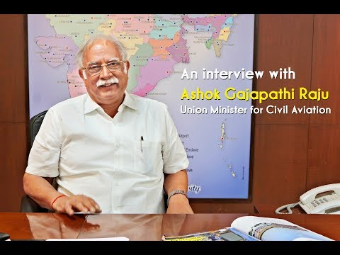 An interview with Ashok Gajapathi Raju, Union Minister for Civil Aviation