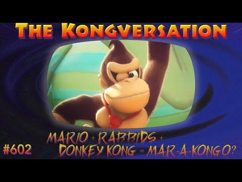 The Kongversation 602 - Mario + Rabbids + Donkey Kong = Mar-a-Kongo?