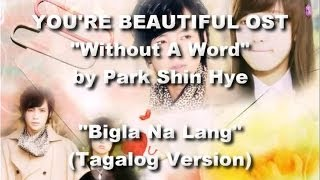 """Bigla Na Lang"" Without A Word by Park Shin Hye Tagalog Version [You"