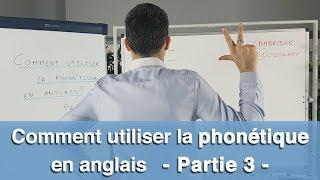 Comment utiliser la phonétique en anglais - partie 3