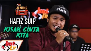 Cover images HAFIZ SUIP - KISAH CINTA KITA ( LIVE ) ( JAMMING HOT )