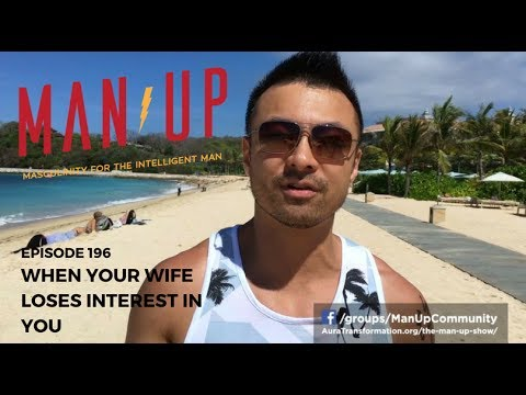 When Your Wife Loses Interest In You – The Man Up Show, Ep. 196