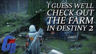 Let's Check Out The Farm in Destiny 2 (or not)