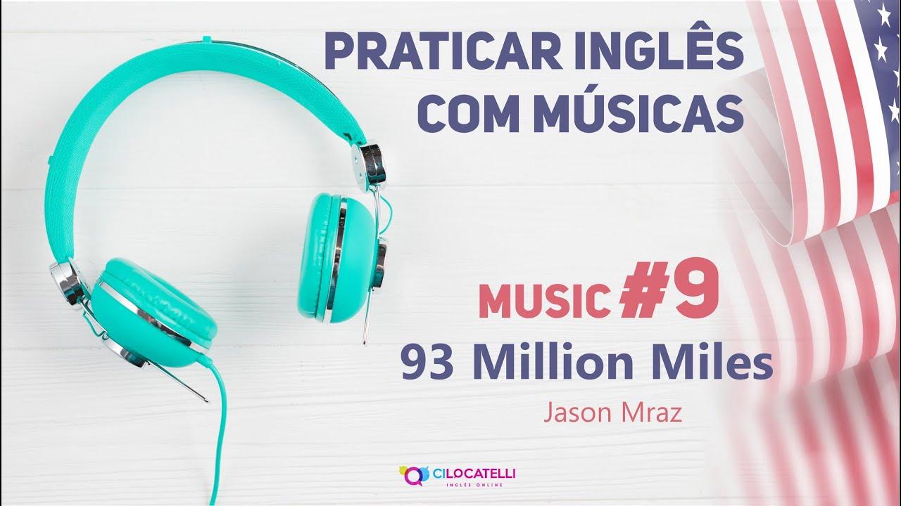 Praticar Inglês com músicas - 93 Million Miles #9