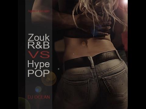 ZOUK RNB VS HYPE POP - DJ OCEAN (Kizomba Remix 2017)