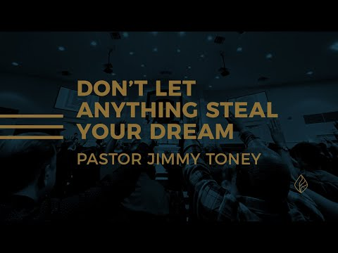 Don't Let Anything Steal Your Dream / Pastor Jimmy Toney