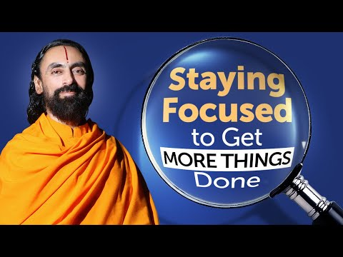 Staying Focussed to Get More things Done - How Successful People Do it? | Swami Mukundananda