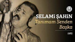 Selami Şahin - Tanımam Senden Başka (Audio)