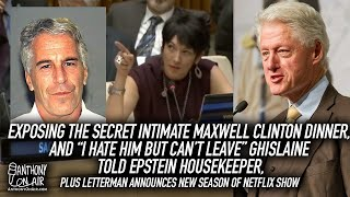 Exposing Secret Ghislaine Maxwell Bill Clinton Dinner, What Maxwell Once Said To Housekeeper & More