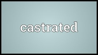 Castrated Meaning