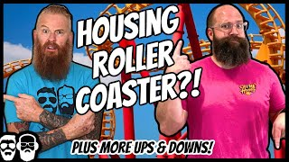 The Housing Market Roller Coaster!? What is happening? Is this good or bad?