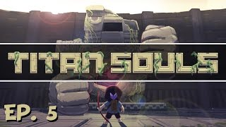 Titan Souls - Ep. 5 - The Final Bosses and The Truth! - Let