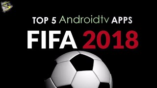 FIFA WORLD CUP 2018 RUSSIA: Watch Online with Top 5 Android TV Apps