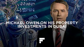 Property Investment in Dubai: Michael Owen talks about his property investment with The First Group