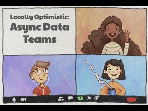 Locally Optimistic Meetup - Asynchronous Data Teams