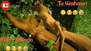 Main 😣😔 Yahaa Tu Wahaa 😔 Tree's Sad Love story WhatsApp status videos by Prasenjeet meshram