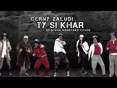 ČERNÝ ŽALUDI - TY SI KHÁR! (Dr.Alban Madrfakr cover)