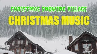 ☆ 1 HOURS CHRISTMAS MUSIC ☆ Christmas Snowing Village | Relaxing Christmas Songs