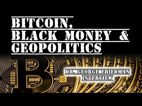 Bitcoin, Black Money & Geopolitics | Dr. George Friedman Interview