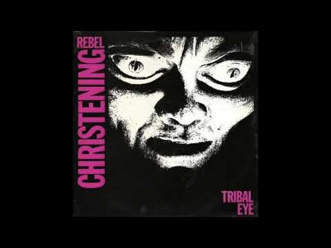 Rebel Christening - Tribal Eye (1985) Post Punk, Gothic Rock