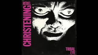 Rebel Christening - Tribal Eye (1985) Post Punk, Gothic Rock - UK
