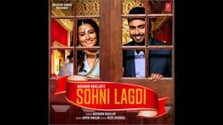 Sohni Lagdi (Full Song) I Nishawn Bhullar I Latest Punjabi Songs 2017