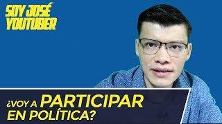 ¿VOY A PARTICIPAR EN POLÍTICA? - SOY JOSE YOUTUBER