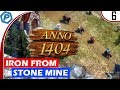 Anno 1404 | Getting Iron from the Stone Mine | #6