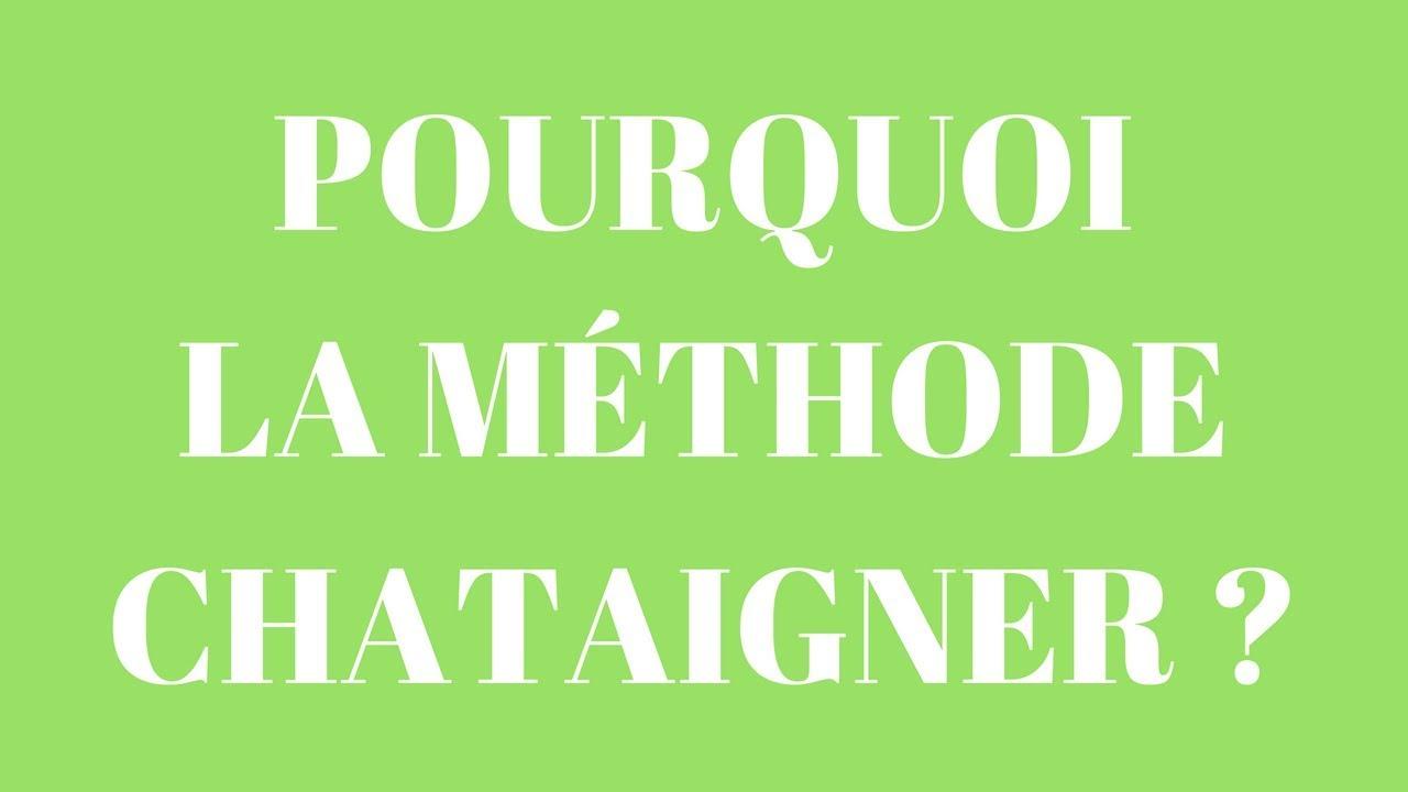 Pourquoi la Méthode Chataigner ?