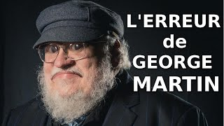 Game of Thrones - L'ERREUR de GEORGE R. R. MARTIN