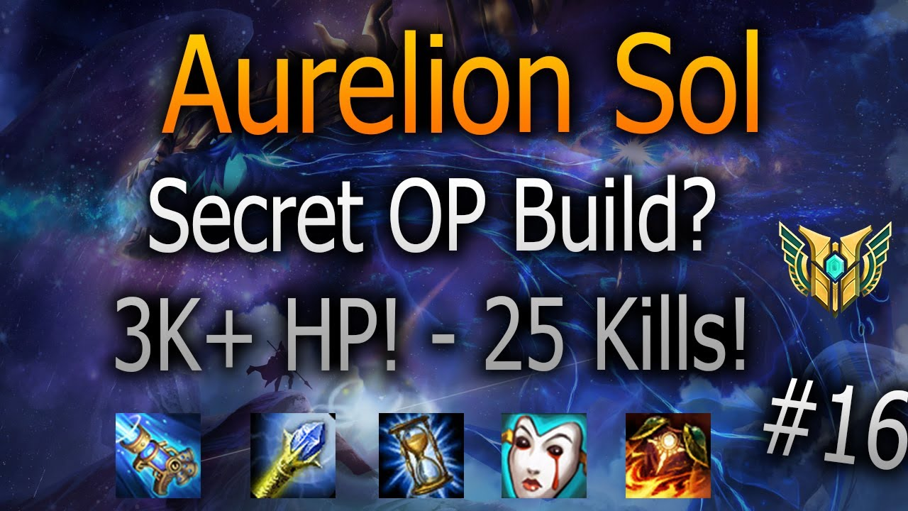 Aurelion Sol - Secret OP Build - Unkillable Late Game Monster - 8K+ HP! -  8 Kills