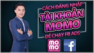 Hướng dẫn đăng nhập Tài Khoản Momo để Chạy Quảng Cáo Facebook | Huy Nguyen