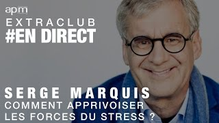 """""""Comment apprivoiser les forces du stress?"""" avec Serge Marquis"""